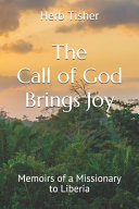 The Call of God Brings Joy  Memoirs of a Missionary to Liberia
