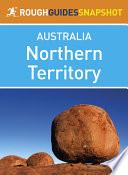 Northern Territory Rough Guides Snapshot Australia  includes Darwin  Alice Springs  Kakadu National Park  Uluru and Arnhem Land