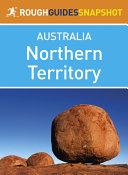 Northern Territory Rough Guides Snapshot Australia (includes Darwin, Alice Springs, Kakadu National Park, Uluru and Arnhem Land) Pdf