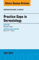 Practice Gaps in Dermatology, An Issue of Dermatologic Clinics,