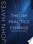 """The Theory and Practice of Change Management"" by John Hayes"