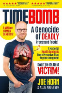 Timebomb: A Genocide of Deadly Processed Foods! a National Health Epidemic More Pervasive Than Anyone Imagined... Don't Be Its N