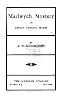 Marlwych Mystery  Or  Parson Thring s Secret Book