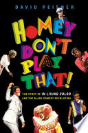 link to Homey don't play that! : the story of In Living Color and the black comedy revolution in the TCC library catalog