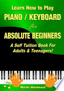 Learn How To Play Piano Keyboard For Absolute Beginners A Self Tuition Book For Adults Teenagers  Book