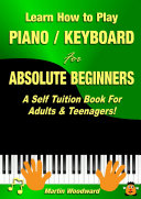 Learn How to Play Piano   Keyboard For Absolute Beginners  A Self Tuition Book For Adults   Teenagers