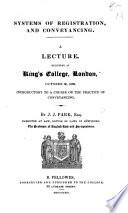 Systems of Registration and Conveyancing. A lecture delivered at King's College, London, October 30, 1832, introductory to a course on the practice of Conveyancing