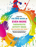 The Big Book of EVEN MORE Therapeutic Activity Ideas for Children and Teens Pdf/ePub eBook