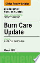 Burn Care Update  An Issue of Perioperative Nursing Clinics   E Book