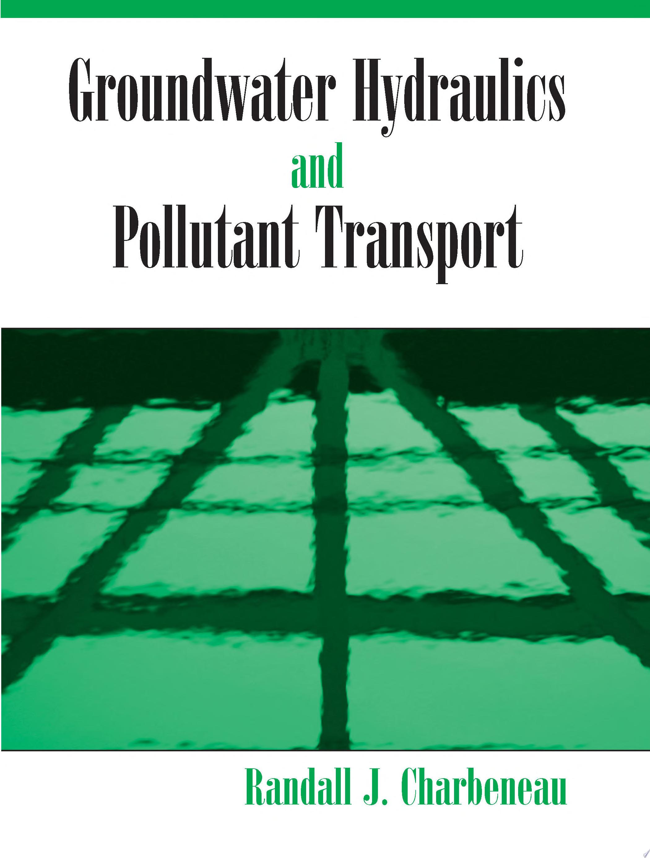 Groundwater Hydraulics and Pollutant Transport