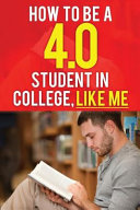 How to Be a 4 0 Student in College  Like Me Book