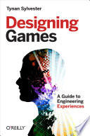 Designing Games  : A Guide to Engineering Experiences