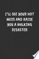 I'll See Your Hot Mess and Raise You a Walking Disaster