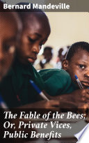 The Fable of the Bees  Or  Private Vices  Public Benefits