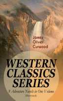 WESTERN CLASSICS SERIES – 9 Adventure Novels in One Volume (Illustrated)