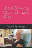 Not a Survivor, Victim of the C Word