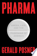 """Pharma: Greed, Lies, and the Poisoning of America"" by Gerald Posner"