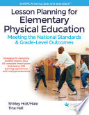Lesson planning for elementary physical education : meeting the national standards & grade-level out