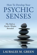 How to Develop Your Psychic Senses
