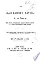 The Class Leader S Manual Or An Essay On The Duties Difficulties Qualifications Motives And Encouragement Of Class Leaders