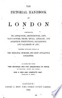 The Pictorial Handbook of London Comprising Its Antiquities ... Together with Some Account of the Principal Suburbs ... with ... Engravings ... and a ... Map, Etc. [Edited by J. Weale.]
