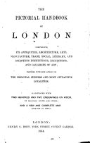 The Pictorial Handbook of London Comprising Its Antiquities     Together with Some Account of the Principal Suburbs     with     Engravings     and a     Map  Etc   Edited by J  Weale
