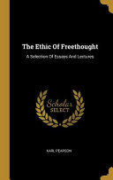 The Ethic of Freethought  A Selection of Essays and Lectures