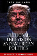 Fictional television and American politics: from 9/11 to Donald Trump