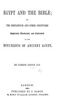 Egypt and the Bible  or  the Pentateuch and other Scriptures explained  illustrated  and vindicated by the monuments of Ancient Egypt