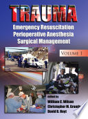 """Trauma: Emergency Resuscitation, Perioperative Anesthesia, Surgical Management, Volume I"" by William C. Wilson, Christopher M. Grande, David B. Hoyt"