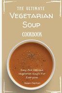 The Ultimate Vegetarian Soup Cookbook