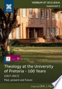 Theology At The University Of Pretoria 100 Years 1917 2017 Past Present And Future