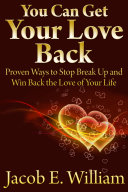 You Can Get Your Love Back  Proven Ways to Stop Break Up and Win Back the Love of Your Life