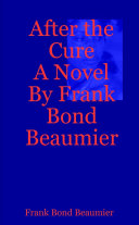 After the Cure A Novel By Frank Bond Beaumier