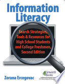 Information Literacy  Search Strategies  Tools   amp Resources for High School Students and College Freshmen  2nd Edition