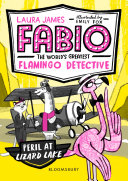 Fabio the World s Greatest Flamingo Detective  Peril at Lizard Lake