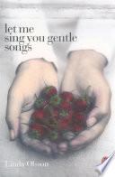 """""""Let Me Sing You Gentle Songs"""" by Linda Olsson"""