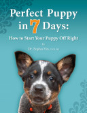 Perfect Puppy in 7 Days  How to Start Your Puppy Off Right