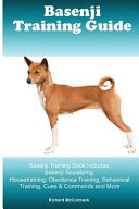 Basenji Training Guide. Basenji Training Book Includes: Basenji Socializing, Housetraining, Obedience Training, Behavioral Training, Cues and Commands and More