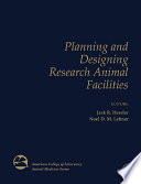 """Planning and Designing Research Animal Facilities"" by Jack Hessler, Noel Lehner"