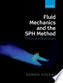 Fluid Mechanics and the SPH Method  : Theory and Applications