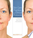 Skin Care Practices and Clinical Protocols: A Professional's Guide to Success in Any Environment