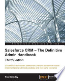 """Salesforce CRM – The Definitive Admin Handbook Third Edition"" by Paul Goodey"