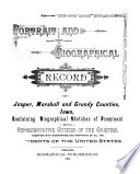 Portrait and Biographical Record of Jasper, Marshall, and Grundy Counties, Iowa, Containing Biographical Sketches of Prominent and Representative Citizens of the Counties, Together with Biographies and Portraits of All the Presidents of the United States
