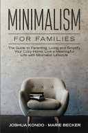 Minimalism For Families The Guide To Parenting Living And Simplify Your Cozy Home Live A Meaningful Life With Minimalist Lifestyle Book PDF