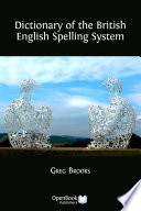 """""""Dictionary of the British English Spelling System"""" by Greg Brooks"""