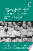 Law as Profession and Practice in Medieval Europe  : Essays in Honor of James A. Brundage
