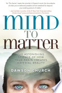 """""""Mind to Matter: The Astonishing Science of How Your Brain Creates Material Reality"""" by Dawson Church, Dr. Joe Dispenza"""