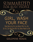 Girl, Wash Your Face - Summarized for Busy People: Stop Believing the Lies About Who You Are So You Can Become Who You Were Meant to Be: Based on the Book by Rachel Hollis Pdf/ePub eBook