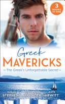 Greek Mavericks  The Greek s Unforgettable Secret  The Secret Kept from the Greek   The Giannakis Bride   The Marakaios Baby